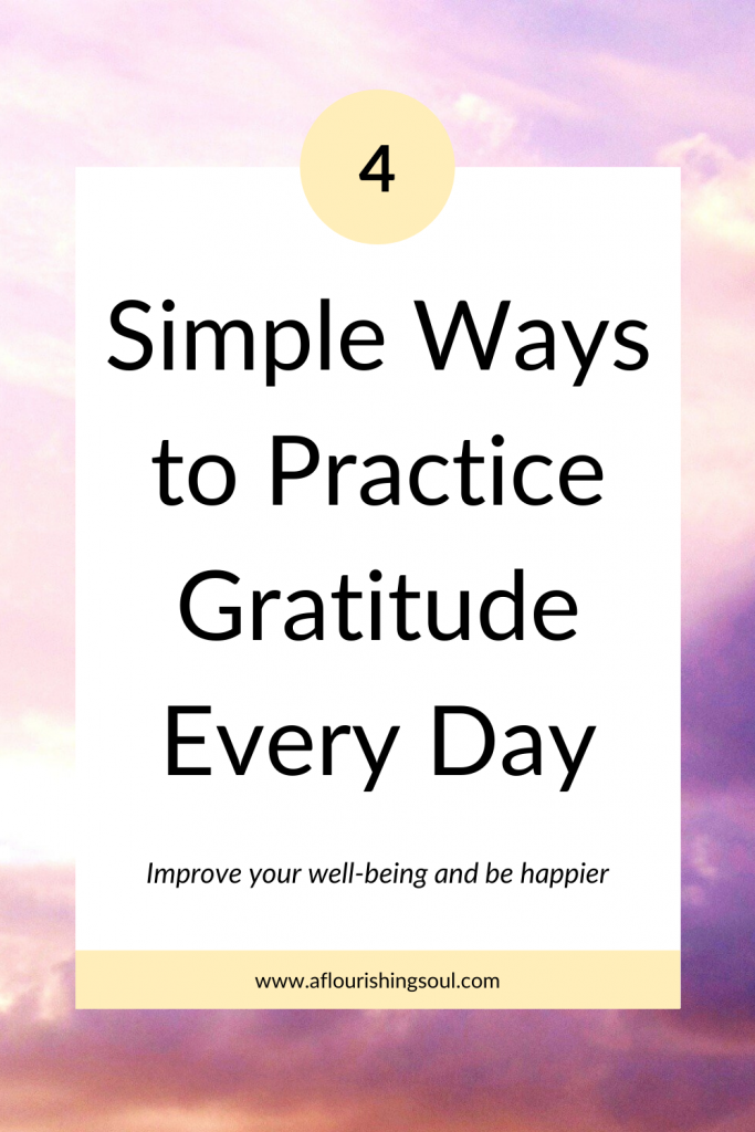 Looking for easy ways to practice being thankful? Check out this post for four simple ways to incorporate gratitude into your daily life! #positivity #gratitude #aflourishingsoul