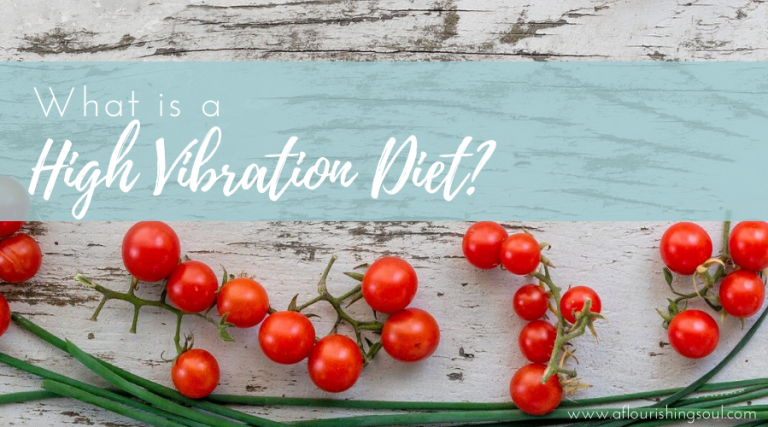 Have you ever wondered what a high vibration diet is? This post shares what it means to eat a high vibe diet #aflourishingsoul #highvibration #spirituality