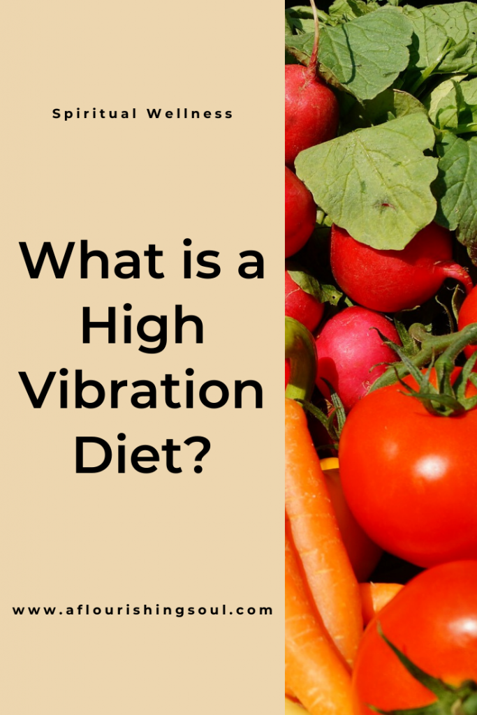 Have you ever wondered what a high vibration diet is? This post shares what it means to eat a high vibe diet #aflourishingsoul #highvibration #spirituality #energyhealing