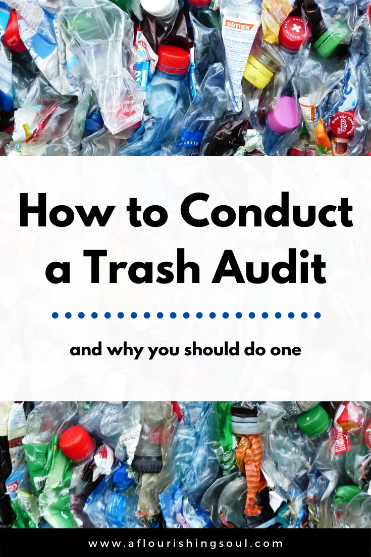 Considering going zero waste? Then you need to conduct a trash audit! Read this post to learn how to do a waste audit and find out why you need to do one! #zerowaste #sustainability #sustainableliving #aflourishingsoul